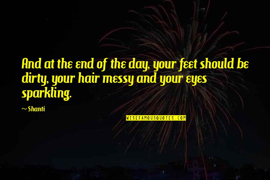 Messy Hair Quotes By Shanti: And at the end of the day, your