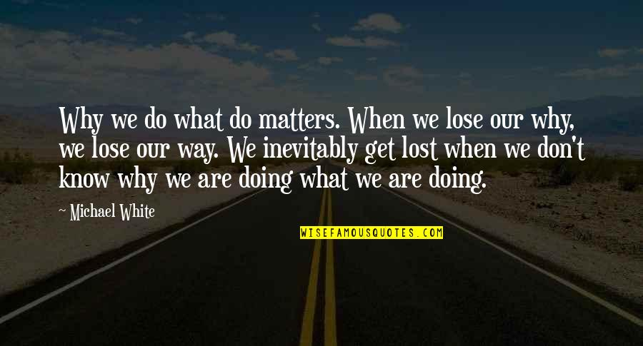 Messy Situations Quotes By Michael White: Why we do what do matters. When we