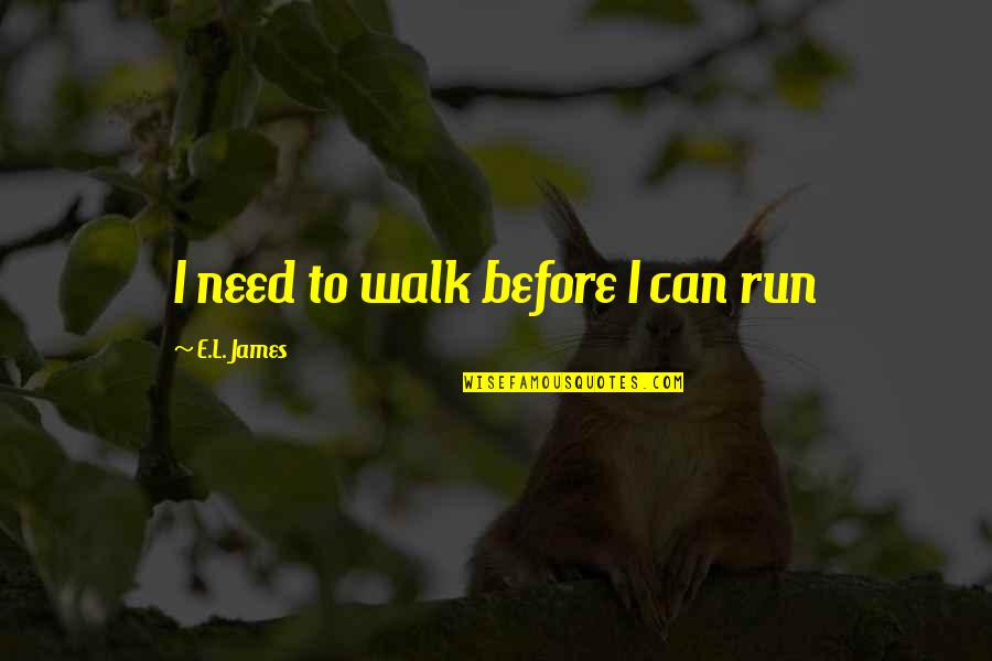 Met Office Weather Quotes By E.L. James: I need to walk before I can run