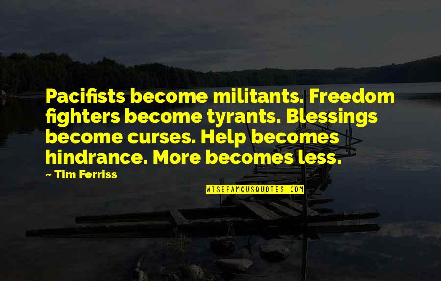 Met Office Weather Quotes By Tim Ferriss: Pacifists become militants. Freedom fighters become tyrants. Blessings