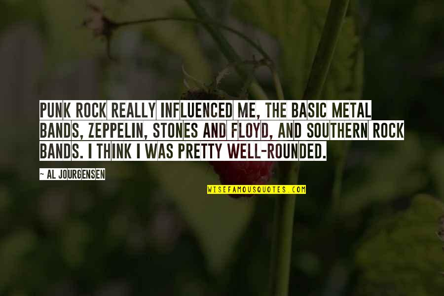 Metal And Rock Quotes By Al Jourgensen: Punk rock really influenced me, the basic metal