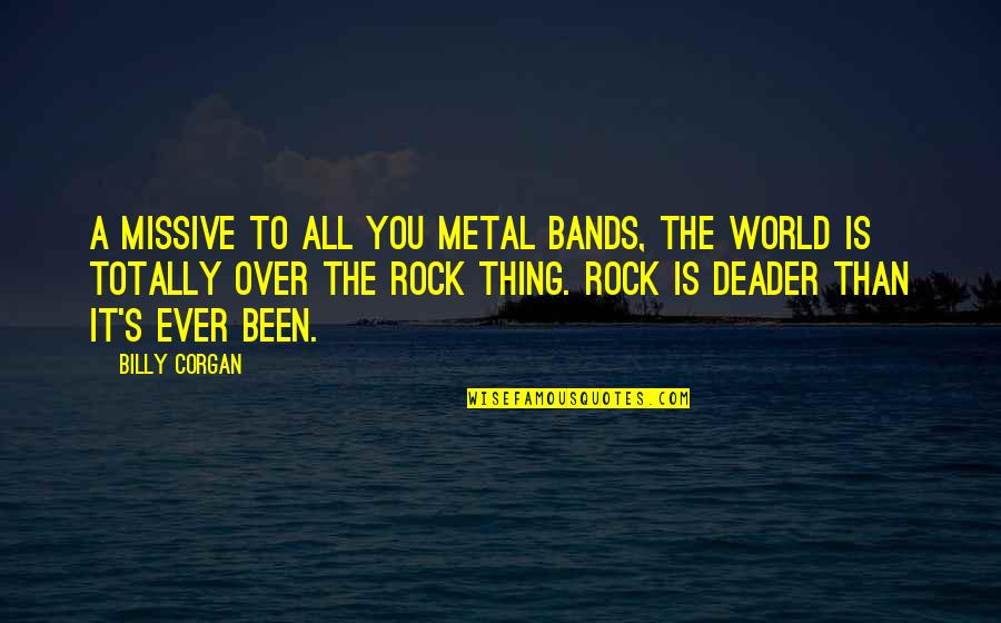 Metal And Rock Quotes By Billy Corgan: A missive to all you metal bands, the