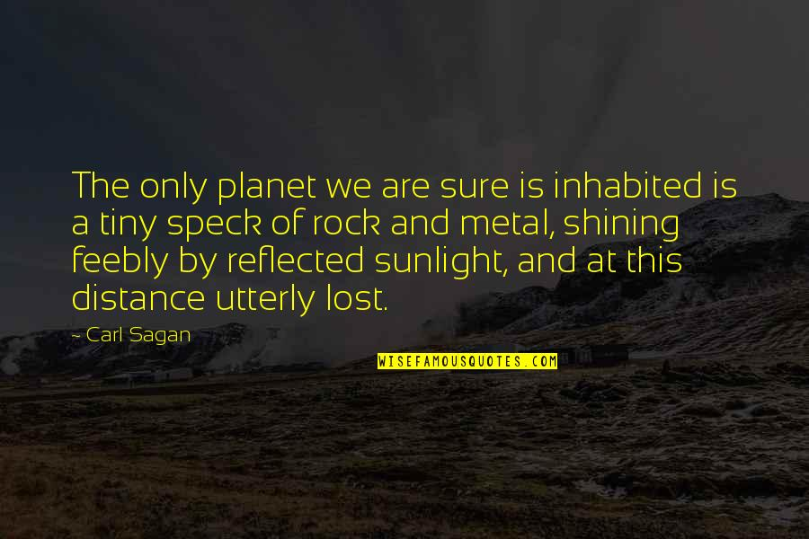 Metal And Rock Quotes By Carl Sagan: The only planet we are sure is inhabited