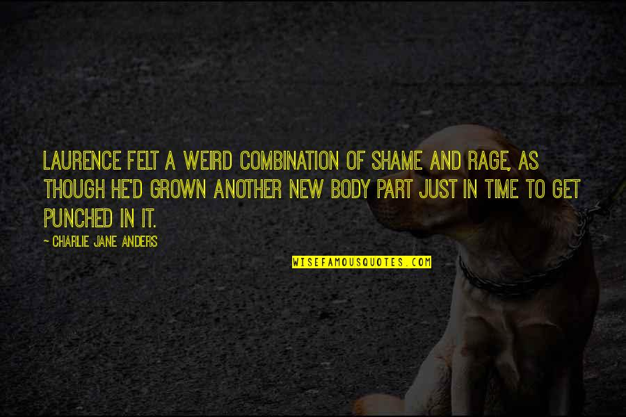 Metal And Rock Quotes By Charlie Jane Anders: Laurence felt a weird combination of shame and