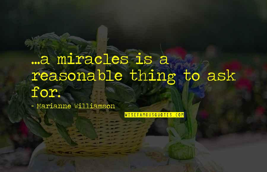 Metal And Rock Quotes By Marianne Williamson: ...a miracles is a reasonable thing to ask