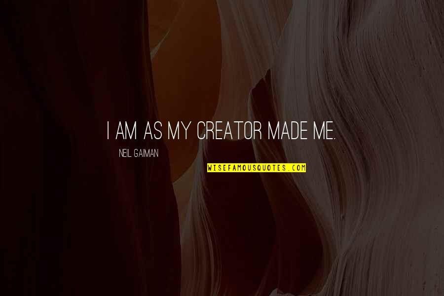 Metal And Rock Quotes By Neil Gaiman: I am as my creator made me.