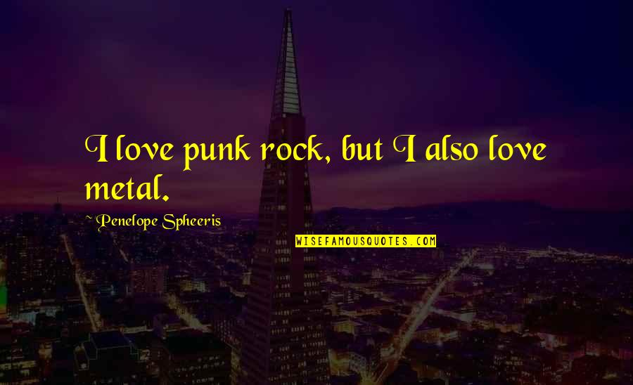 Metal And Rock Quotes By Penelope Spheeris: I love punk rock, but I also love