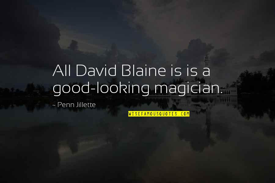 Metal And Rock Quotes By Penn Jillette: All David Blaine is is a good-looking magician.