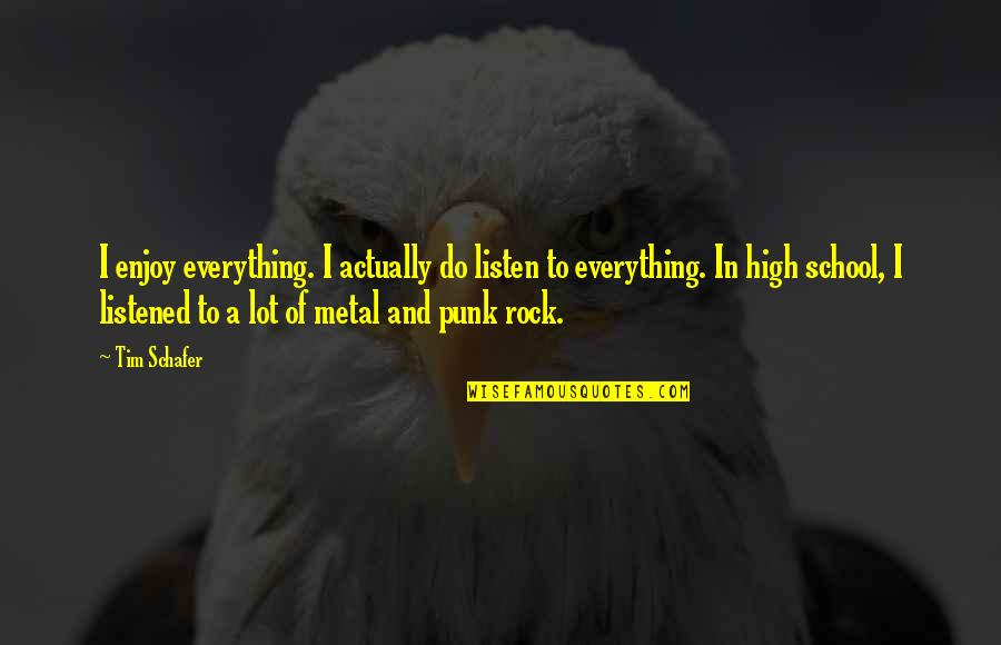 Metal And Rock Quotes By Tim Schafer: I enjoy everything. I actually do listen to