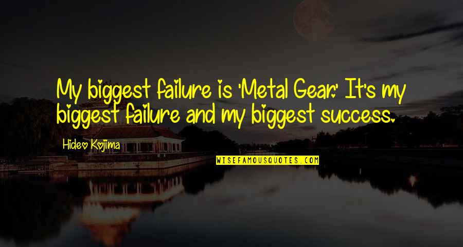 Metal Gear Best Quotes By Hideo Kojima: My biggest failure is 'Metal Gear.' It's my