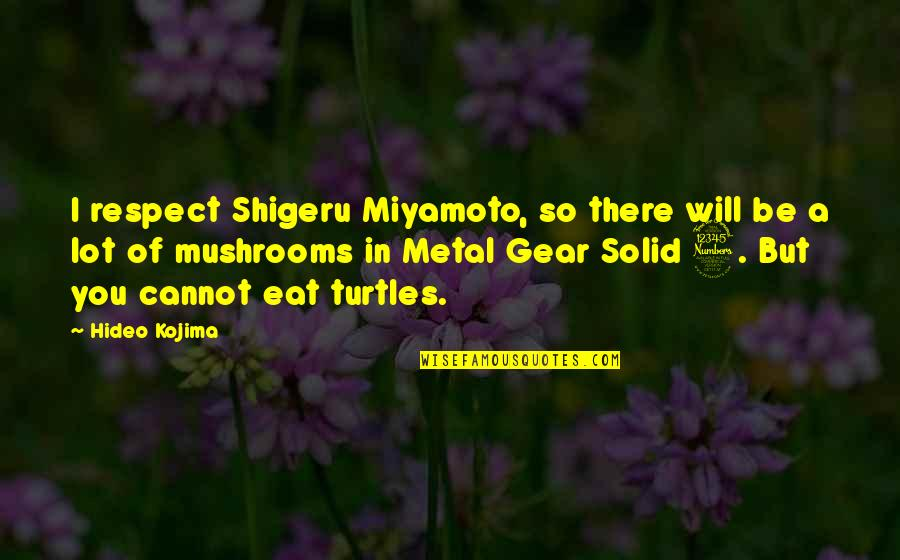 Metal Gear Best Quotes By Hideo Kojima: I respect Shigeru Miyamoto, so there will be