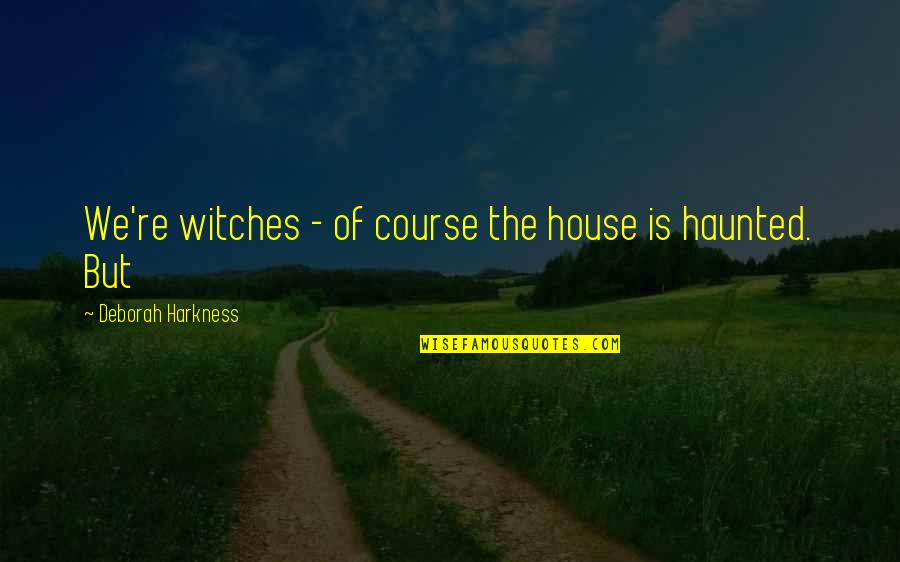 Metal Gear Nes Quotes By Deborah Harkness: We're witches - of course the house is