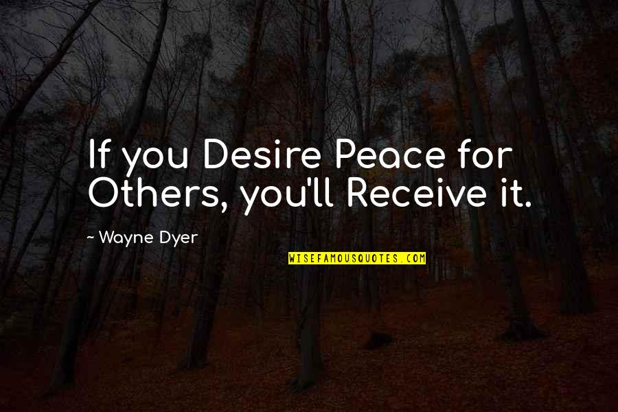 Metal Gear Nes Quotes By Wayne Dyer: If you Desire Peace for Others, you'll Receive