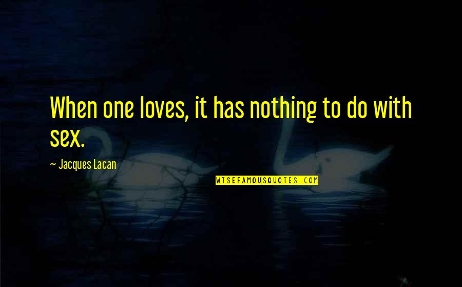 Metal Gear Quotes By Jacques Lacan: When one loves, it has nothing to do