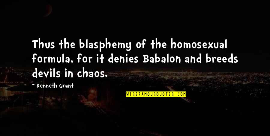Metal Gear Quotes By Kenneth Grant: Thus the blasphemy of the homosexual formula, for