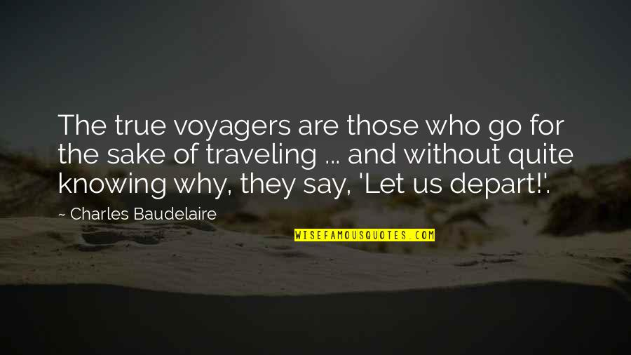 Metallurgical Quotes By Charles Baudelaire: The true voyagers are those who go for
