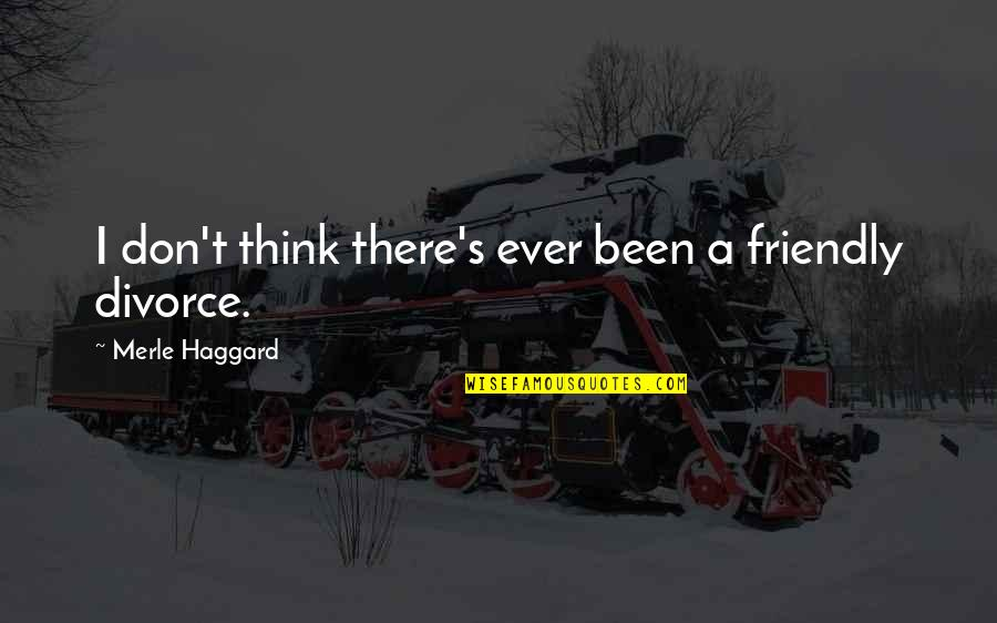 Metallurgical Quotes By Merle Haggard: I don't think there's ever been a friendly