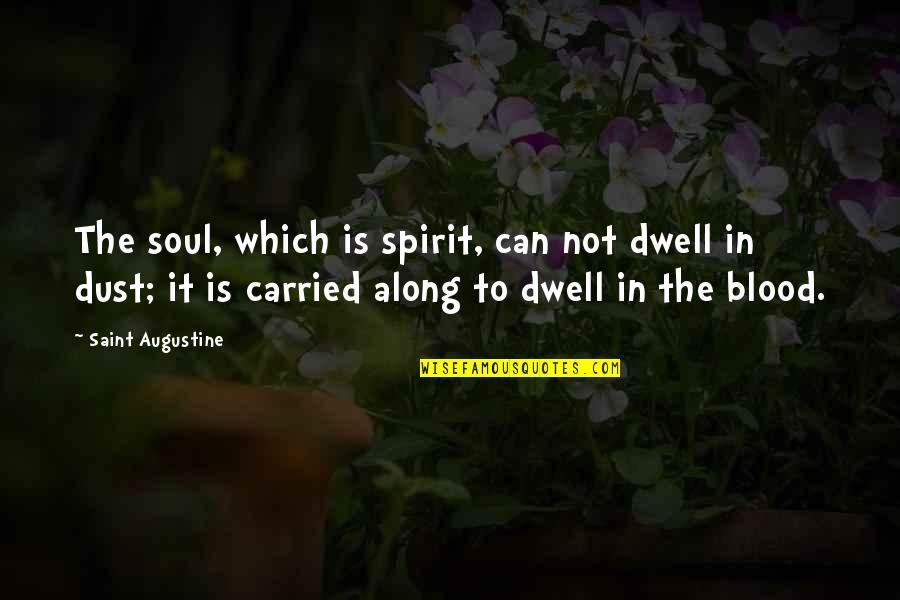 Metallurgical Quotes By Saint Augustine: The soul, which is spirit, can not dwell