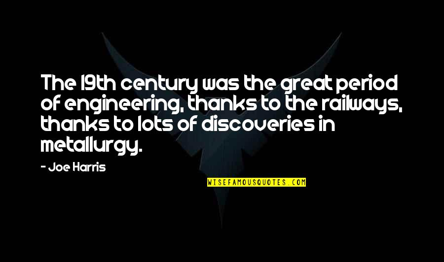 Metallurgy Quotes By Joe Harris: The 19th century was the great period of