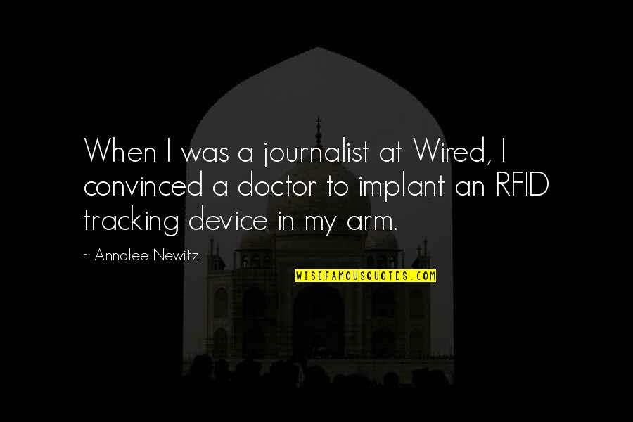 Metaloids Quotes By Annalee Newitz: When I was a journalist at Wired, I