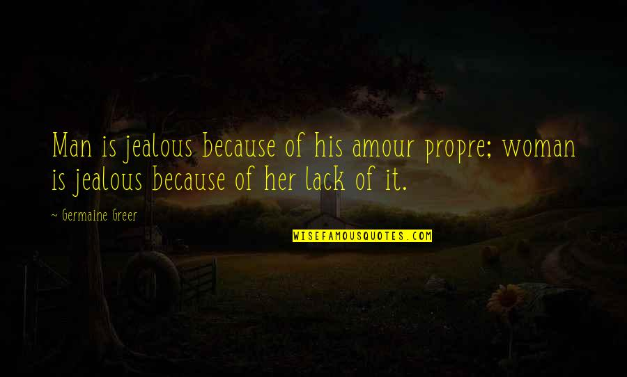 Metaloids Quotes By Germaine Greer: Man is jealous because of his amour propre;