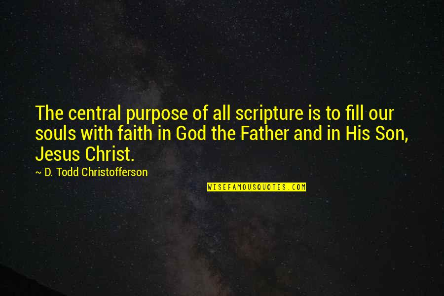 Metalsmithing Quotes By D. Todd Christofferson: The central purpose of all scripture is to