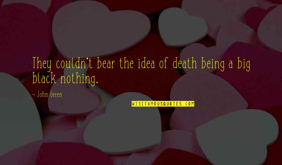 Metalsmithing Quotes By John Green: They couldn't bear the idea of death being