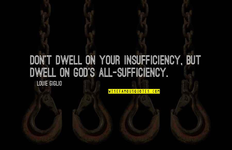 Metalsmithing Quotes By Louie Giglio: Don't dwell on your insufficiency, but dwell on