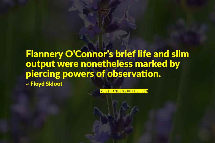Metaphorical Happiness Quotes By Floyd Skloot: Flannery O'Connor's brief life and slim output were
