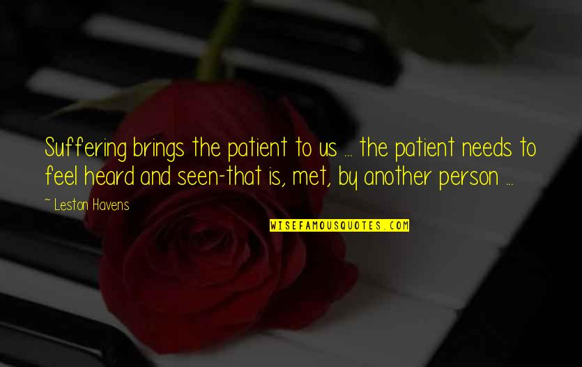 Metaphorical Happiness Quotes By Leston Havens: Suffering brings the patient to us ... the