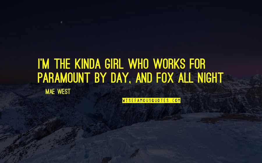 Metaphorical Happiness Quotes By Mae West: I'm the kinda girl who works for Paramount
