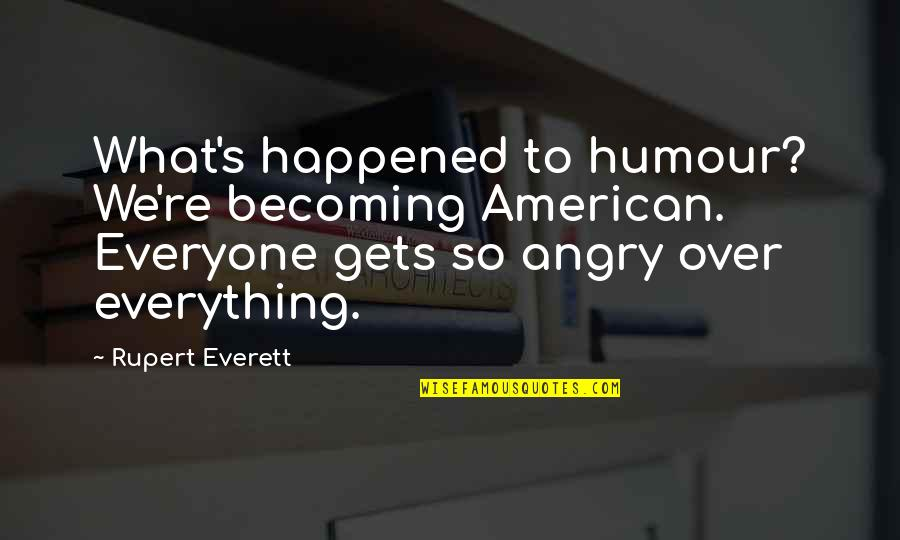 Metaphors In Movies Quotes By Rupert Everett: What's happened to humour? We're becoming American. Everyone
