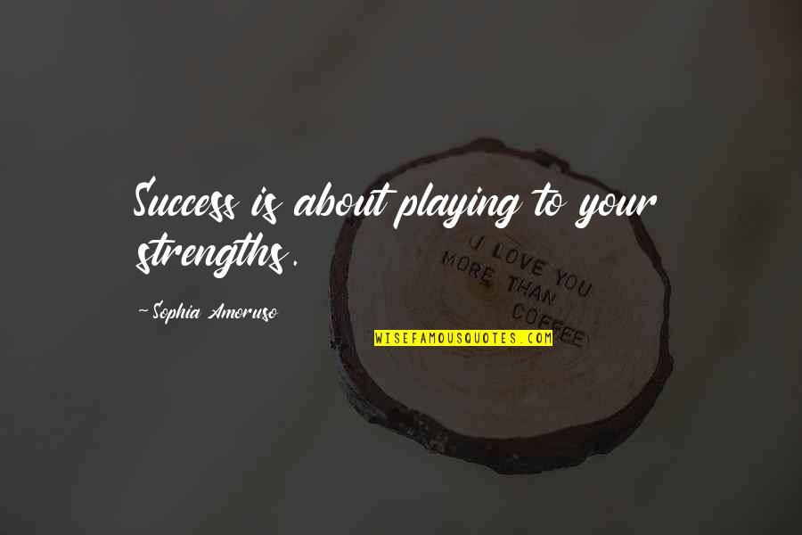 Metaphors In Movies Quotes By Sophia Amoruso: Success is about playing to your strengths.