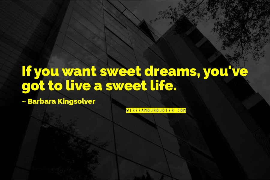 Metaphors In Poetry Quotes By Barbara Kingsolver: If you want sweet dreams, you've got to