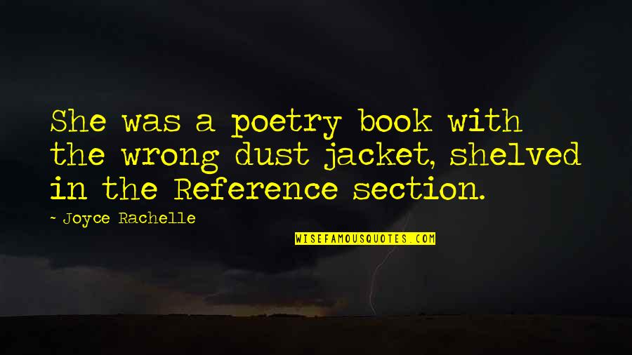 Metaphors In Poetry Quotes By Joyce Rachelle: She was a poetry book with the wrong