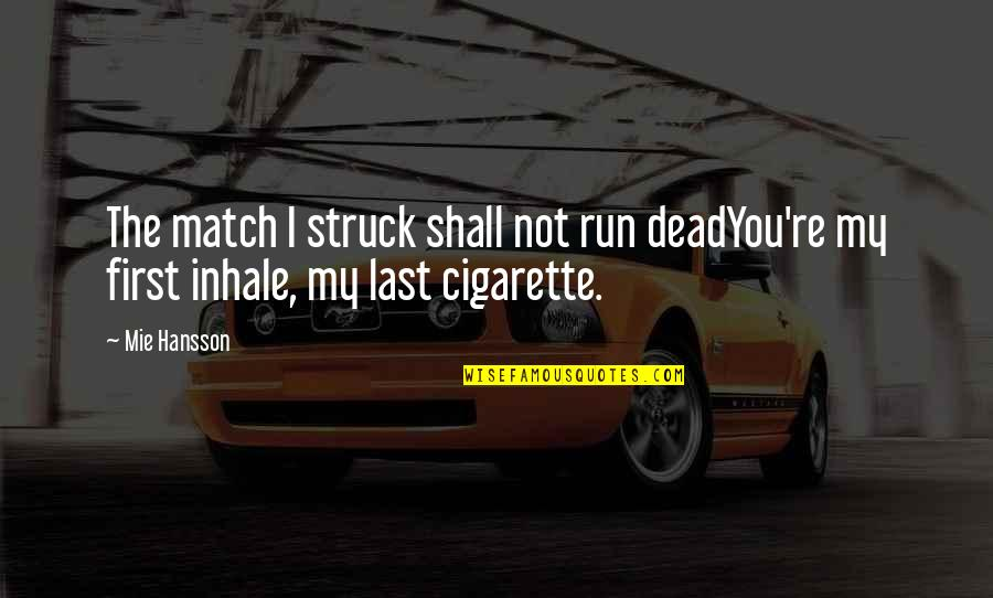 Metaphors In Poetry Quotes By Mie Hansson: The match I struck shall not run deadYou're