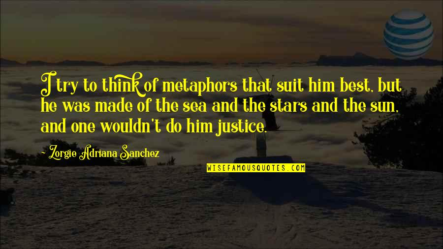 Metaphors In Poetry Quotes By Zorgie Adriana Sanchez: I try to think of metaphors that suit