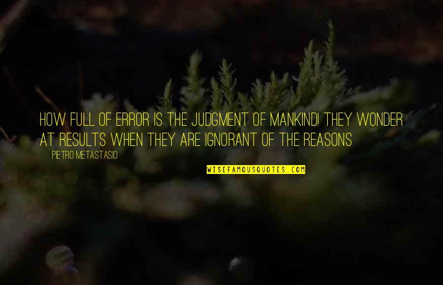 Metastasio Quotes By Pietro Metastasio: How full of error is the judgment of