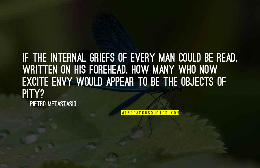 Metastasio Quotes By Pietro Metastasio: If the internal griefs of every man could