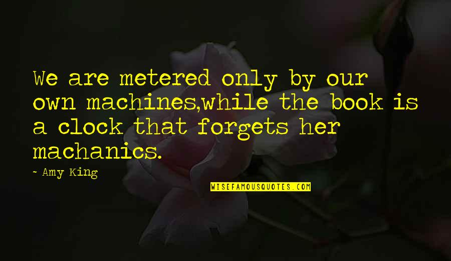 Metered Quotes By Amy King: We are metered only by our own machines,while