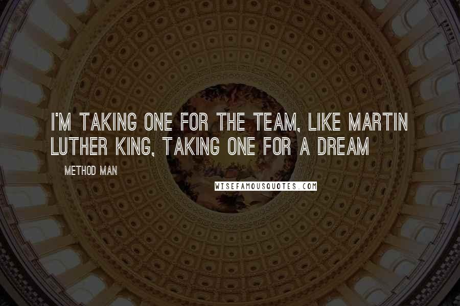 Method Man quotes: I'm taking one for the team, Like Martin Luther King, taking one for a dream