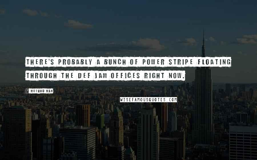 Method Man quotes: There's probably a bunch of Power Stripe floating through the Def Jam offices right now.
