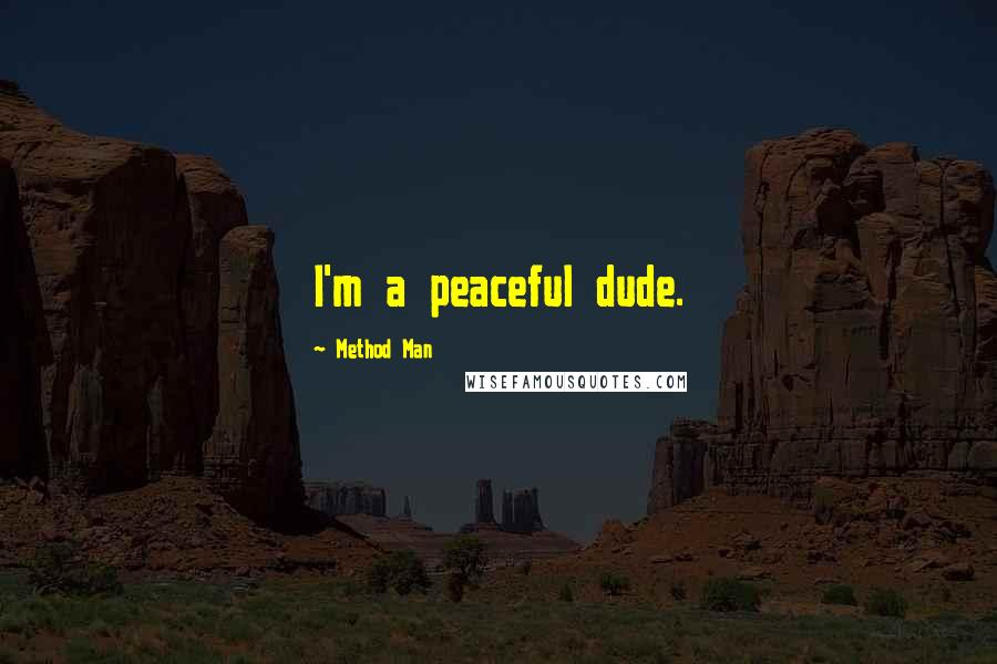 Method Man quotes: I'm a peaceful dude.