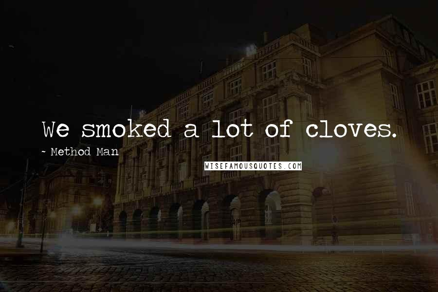 Method Man quotes: We smoked a lot of cloves.