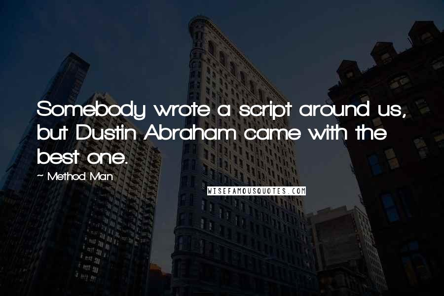 Method Man quotes: Somebody wrote a script around us, but Dustin Abraham came with the best one.