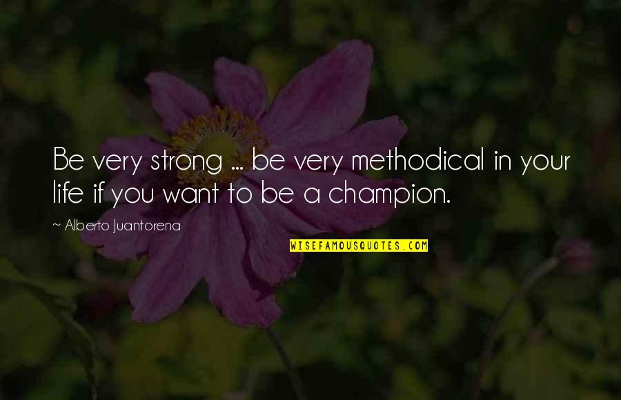 Methodical Quotes By Alberto Juantorena: Be very strong ... be very methodical in