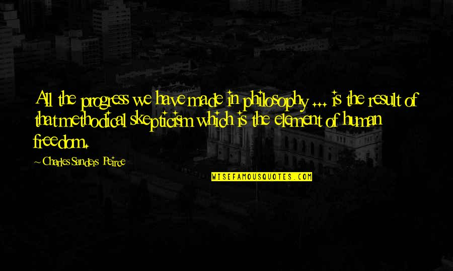 Methodical Quotes By Charles Sanders Peirce: All the progress we have made in philosophy