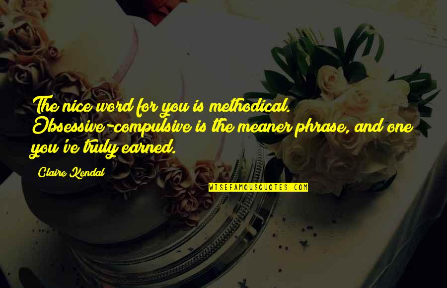 Methodical Quotes By Claire Kendal: The nice word for you is methodical. Obsessive-compulsive