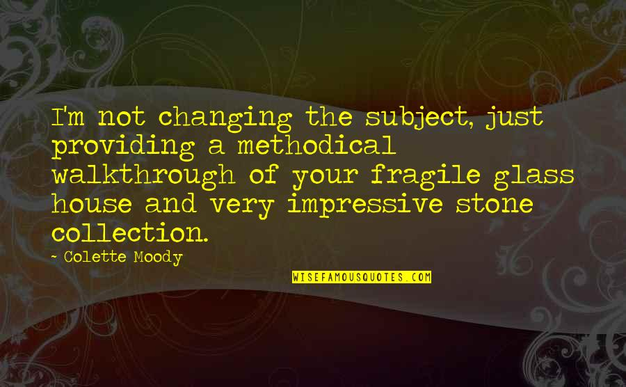 Methodical Quotes By Colette Moody: I'm not changing the subject, just providing a