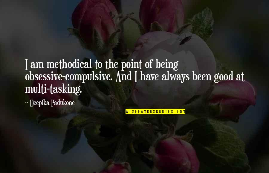 Methodical Quotes By Deepika Padukone: I am methodical to the point of being